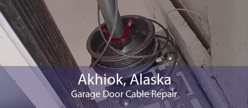 Akhiok, Alaska Garage Door Cable Repair