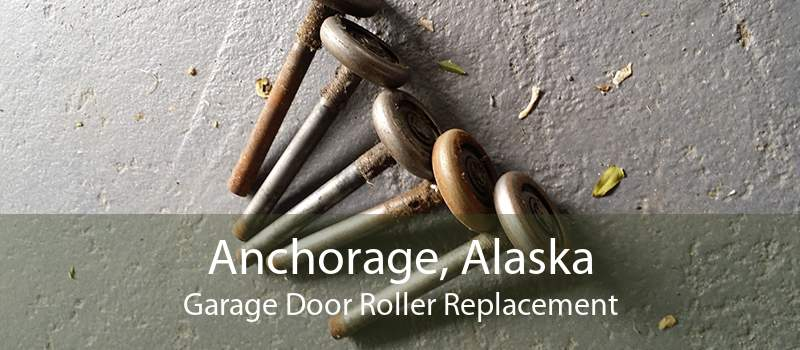 Anchorage, Alaska Garage Door Roller Replacement