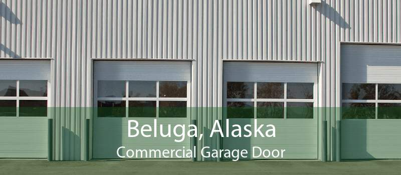 Beluga, Alaska Commercial Garage Door