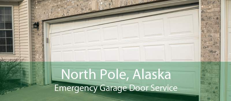 North Pole, Alaska Emergency Garage Door Service