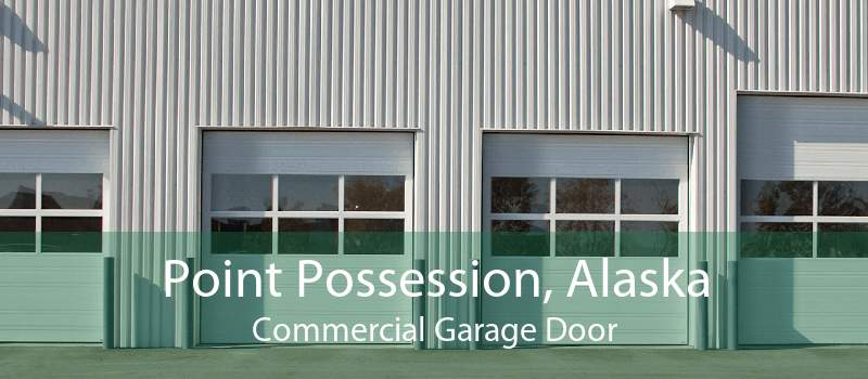 Point Possession, Alaska Commercial Garage Door